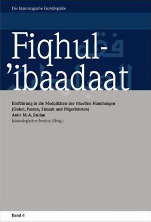Fiqhul-'ibaadaat Einführung in die Modalitäten der rituellen Handlungen (Gebet, Fasten, Zakaah und Pilgerfahrten)
